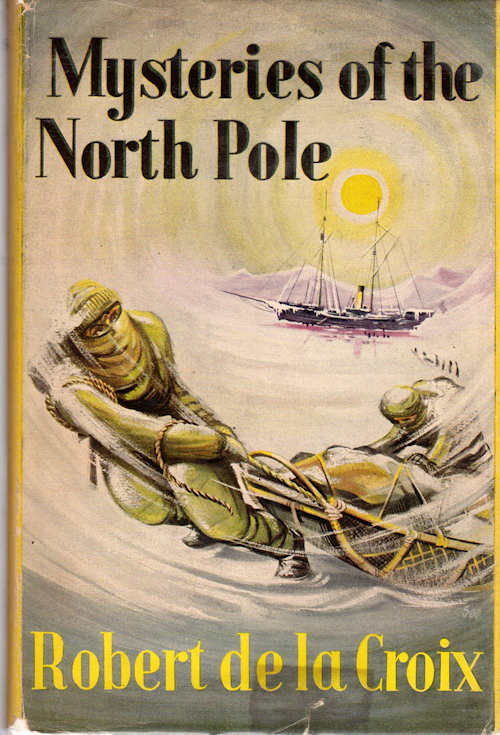 Mysteries of the North Pole. Robert De La Croix.