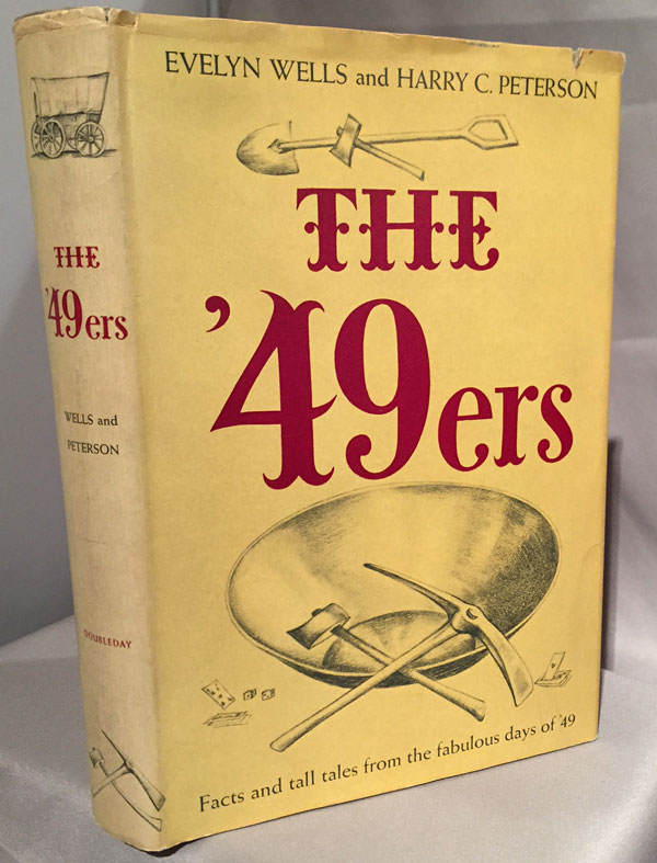 The '49ers; Facts and Tall Tales from the Fabulous Days of '49. Evelyn Wells, Harry Peterson.