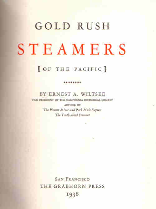 Gold Rush Steamers [of the Pacific]. Ernest A. Wiltsee.