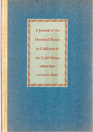 A Journal of the Overland Route to California and the Gold Mines. Lorenzo D. Aldrich.
