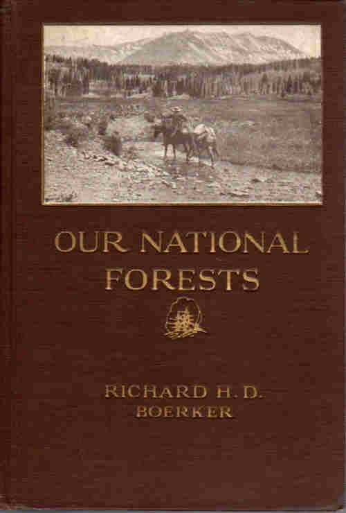 Our National Forests; A short popular account of the work of the United States Forest Service on the National Forests. Richard H. D. Boerker.