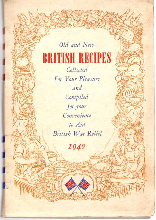 Old and New British Recipes; Collected for Your Pleasure and Compiled for your Convenience to Aid British Ware Relief 1940. Cookbook, Adelaide M. Owen, Ed.