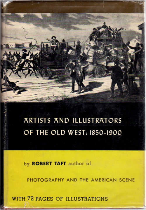 Artist and Illustrators of the Old West 1850 ~ 1900. Robert Taft.