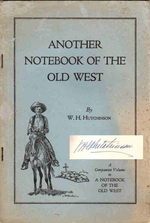 Another Notebook of the Old West; Companion Volume to A Notebook of the Old West. W. H. Hutchinson.