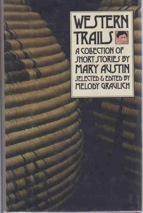 Western Trails; A Collection of Short Stories by Mary Austin [Western Literature Series]. Mary Hunter Austin, Melody Graulich, Ed.