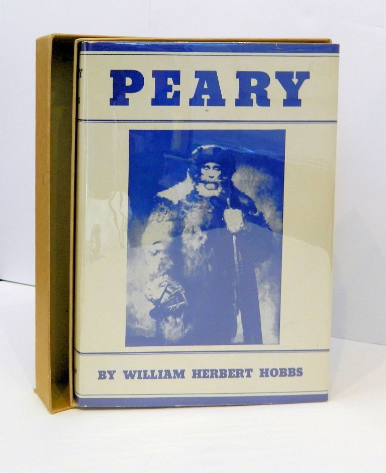 Peary; [With 27 maps, 13 halftones, 10 records and diagrams and 36 drawings by the Author after photographs of Peary and others] [enclosed in Publisher's box]. William Herbert Hobbs.