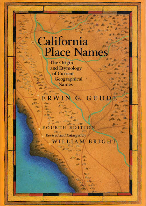 California Place Names; The Origin and Etymology of Current Geographical Names. Erwin G. Gudde, William Bright.