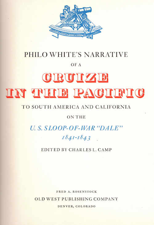 "Philo White's Narrative of Cruize in the Pacific; To South Anerica and California on the U.S.Sloop-of-War ""Dale"" 1841-1843. Charles L. Camp."