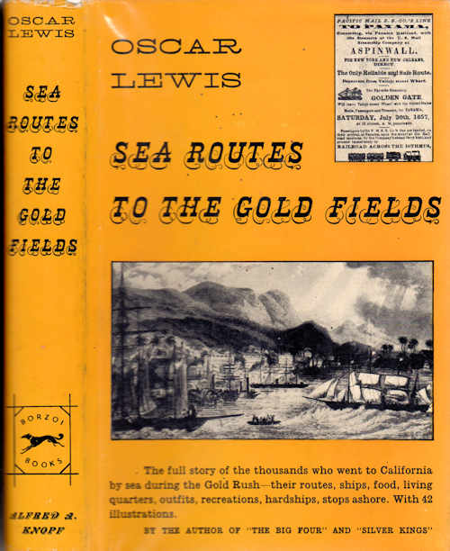 Sea Routes to the Gold Fields; The Migration by Water to California in 1849-1852. Oscar Lewis.