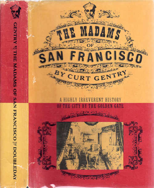 The Madams of San Francisco; An Irreverent History of the City by the Golden Gate. Curt Gentry.