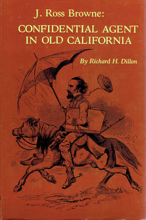 J. Ross Browne: Confidential Agent in Old California. Richard H. Dillion.