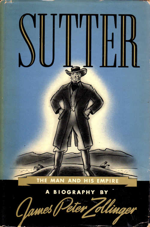 Sutter; The Man and His Empire. James Peter Zollinger.
