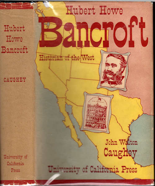 Hubert Howe Bancroft; Historian of the West. John Walton Caughey.