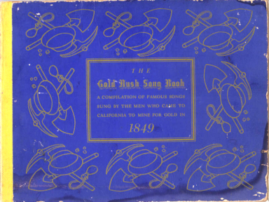 The Gold Rush Song Book; Comprising a group of twenty-five authentic ballads as they were sung by the men who dug for gold in California during the period of the Great Gold Rush of 1849 [Illustrations by Mallette Dean]. Elenora Black, Sidney Robertson.