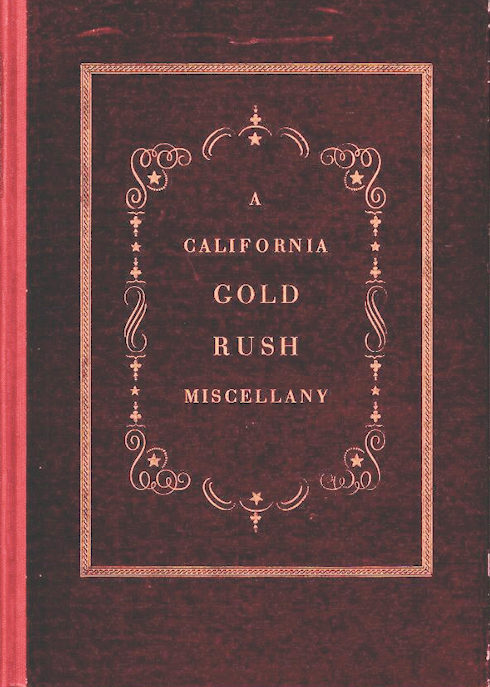 A California Gold Rush Miscellany; Comprising: The Original Journal of Alexander Barrington, Nine Unpublished letters from the Gold Mines, Reproductions of Early Maps and Towns from California Lithographs; Broadsides, Etc., Etc. Jane Bissell Grabhorn.