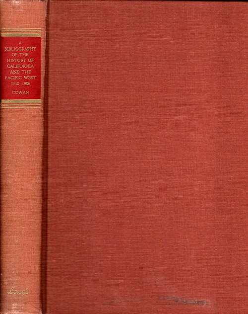 A Bibliography of the History of California 1510 - 1906; Together with the text of John W. Dwinelle's Address on the Acquisition of California by the United States of America | New Edition | With an introduction by Henry R. Wagner [Reprint of 1914 Edition by the Book Club of California]. Robert Ernest Cowan.