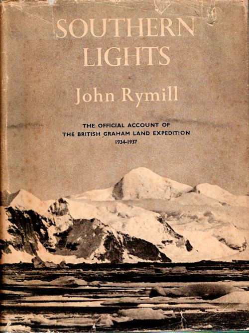 Southern Lights | The Official Account of the British Graham Land Expedition 1934-1937; With two chapters by A. Stephenson and Historical Introduction by Hugh Robert Mill [From the Steve Fossett Collection]. John Rymill.