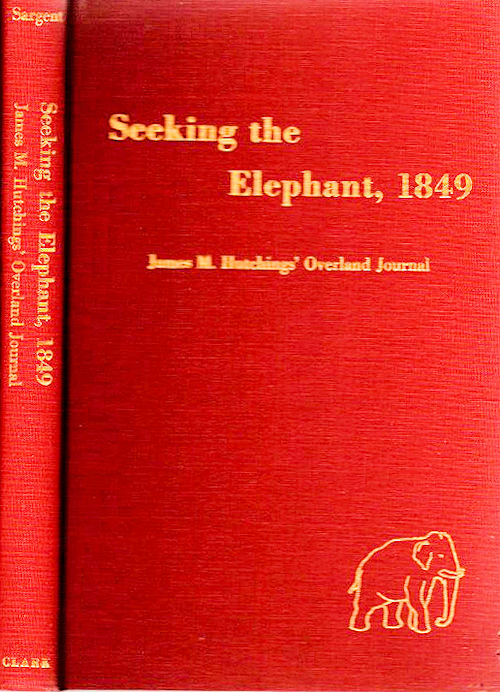 Seeking the Elephant, 1849; James Mason Hutchings' Journal of his Overland Trek to California | Including his Voyage to America, 1848 and Letters from the Mother Lode. Shirley Sargent, Ed.