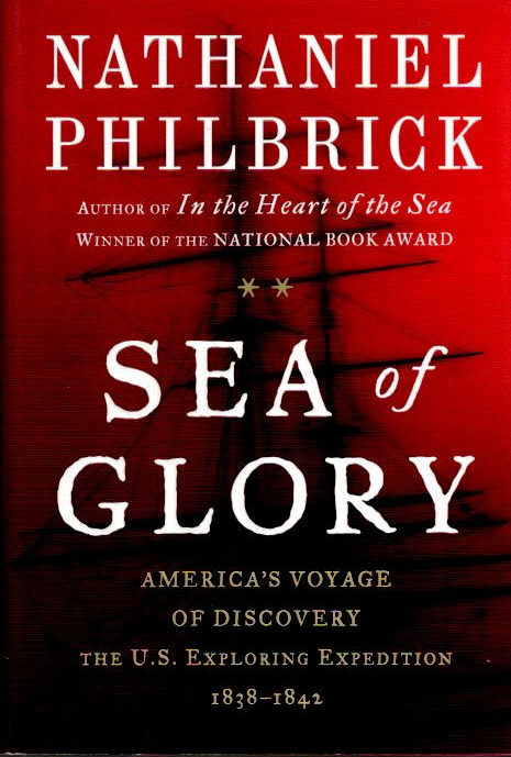 Sea of Glory; America's Voyage of Discovery | The U.S. Exploring Expedition, 1838-1842. Nathaniel Philbrick.