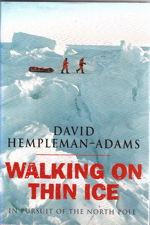 Walking on Thin Ice; In Pursuit of the North Pole [from the Steve Fossett collection]. David Hempleman-Adams, Robert Uhlig.