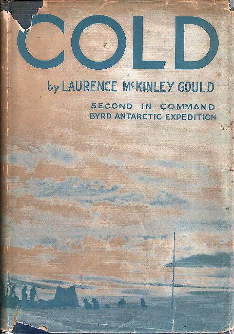 Cold; The Record of An Antarctic Sledge Journey [Byrd Little America I Expedition 1928-30] [from the Steve Fossett collection]. Laurence McKinley Gould.