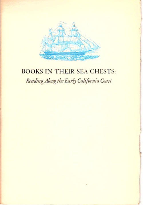 Books in Their Sea Chest; Reading Along the Early California Coast [California Library Association Keepsake Number Six] [Designed & Printed by Lawton Kennedy]. Doyce B. Jr Nunis.