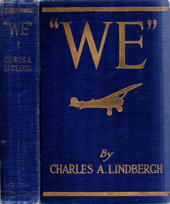 We; The famous flier's own story of his life and his transatlantic flight, together with his views on the future of aviation. Charles A. Lindbergh.