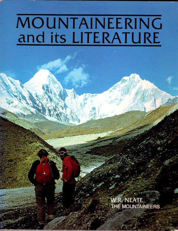 Mountaineering and its Literature; A descriptive bibliography of selected works published in the English Language, 1744-1976 [From the Steve Fosset collection. W. R. Neate.