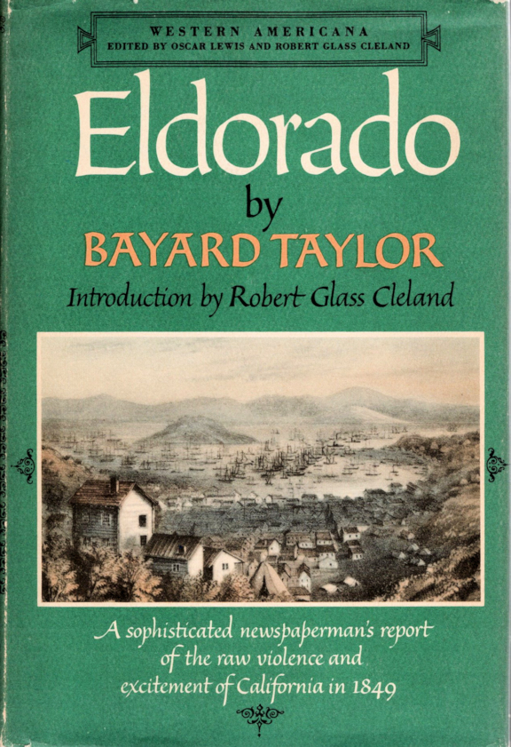 Eldorado; Or Adventures in the Path of Empire | Comprising a Voyage to California, via Panama | Life in San Francisco and Monterey | Pictures of the Gold Region, and Experiences of Mexican Travel [Introduction by Robert Glass Cleland]. Bayard Taylor.