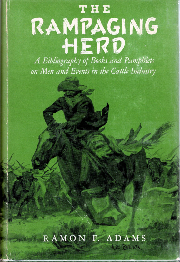 The Rampaging Herd; A Bibliography of Books and Pamphlets on Men and Events in the Cattle Industry. Ramon F. Adams.