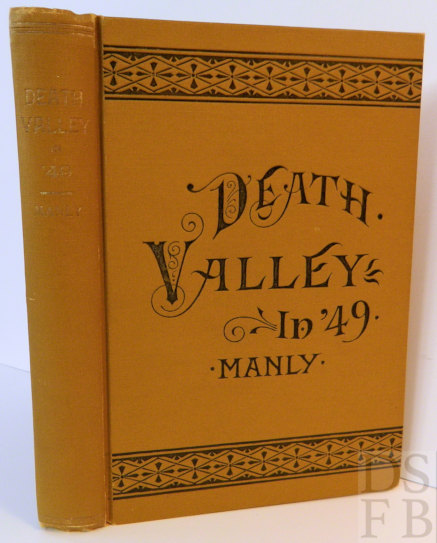 """Death Valley in '49; Important Chapter of California Pioneer History. The autobiography of a pioneer, detailing his life from a humble home in the Green Mountains to the Gold Mines of California; and particularly reciting the sufferings of the band of men, women and children who gave """"Death Valley"""" its name. William Lewis Manly."""