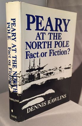 Peary at the North Pole Fact or Fiction. Dennis Rawlins.