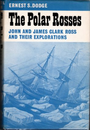 The Polar Rosses; John and James Clark Ross and their Explorations. Ernest Dodge