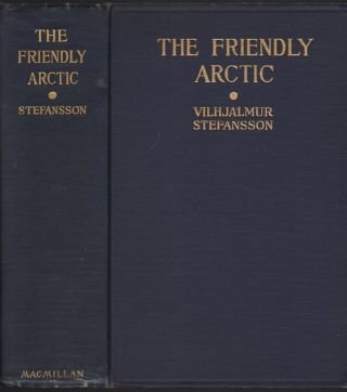 The Friendly Arctic; The Story of Five Years in Polar Regions. Vilhjalmur Stefansson.