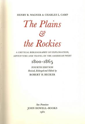 The Plains & the Rockies; A Critical Bibliography of Exploration, Adventure and Travel in the American West 1800-1865 [Revised, Enlarged and Edited by Robert H. Becker]. Henry R. Wagner, Charles L. Camp, Robert Ed. Becker.