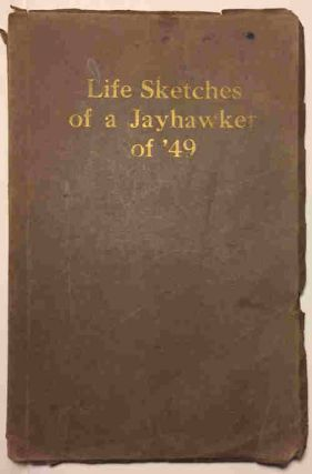 Life Sketches of a Jayhawker of '49; Actual Experiences of a Pioneer told by himself in his own way. L. Dow Stephens.