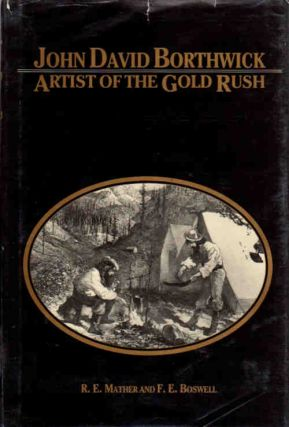 John David Borthwick | Artist of the Gold Rush; [Publications of the American West, Volume 23]. R. E. Mather, F. E. Boswell.