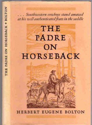 The Padre on Horseback ; A sketch of Eusebio Francisco Kino S. J. | Apostle to the Pimas....