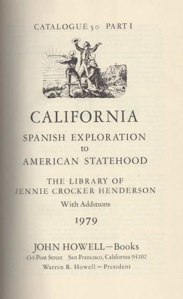 Catalogue 50 California: Spanish Exploration To American Statehood; The Library of Jennie Crocker...
