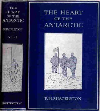 The Heart of the Antarctic; Being the Story of the British Antarctic Expedition 1907-1909. Ernest...