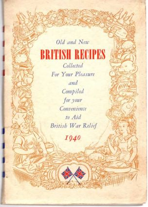 Old and New British Recipes; Collected for Your Pleasure and Compiled for your Convenience to Aid...