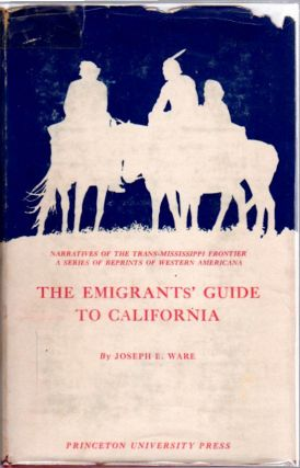The Emigrants' Guide to California; [Narratives of the Trans-Mississippi Frontier] [Reprinted from the 1849 edition with Introduction and notes by John Caughey]. Joseph E. Ware.