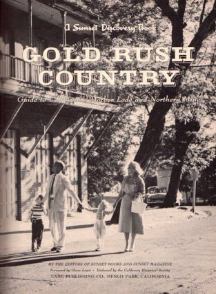 Gold Rush Country; Guide to California's Mother Lode and Northern Mines [A Sunset Discovery Book by the Editors of Sunset Books and Magazine]. Oscar Lewis, Foreword.