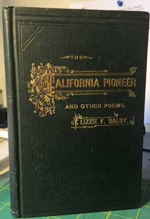 The California Pioneer and Other Poems. Lizzie F. Baldy
