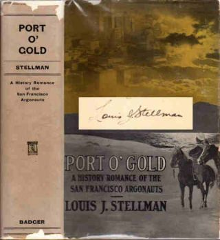 Port O' Gold; A History-Romance of the San Francisco Argonauts. Louis J. Stellman.