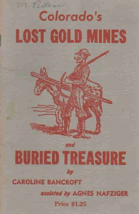 Colorado's Lost Gold Mines and Buried Treasure. Caroline Bancroft