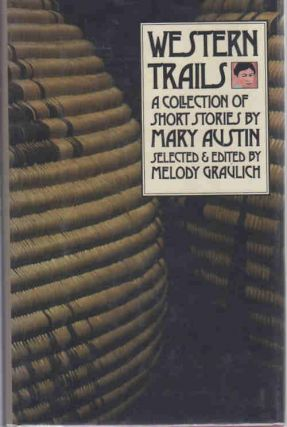 Western Trails; A Collection of Short Stories by Mary Austin [Western Literature Series]. Mary...