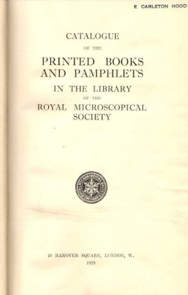 Catalogue of the Printed Books and Pamphlets in the Library of the Royal Microscopical Society; [copy of E. Carleton Hood, Scientific Crime Detection Laboratory of Northwestern University, Chicago]. Royal Microscopical Society, Clarence Tierney, Librarian.