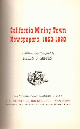 California Mining Town Newspapers, 1850-1880; [A Bibliography}. Helen S. Giffen.