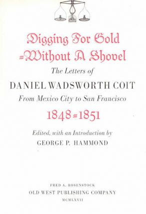 Digging for Gold Without a Shovel; The letters of Daniel Wadsworth Coit | From Mexico City to San...